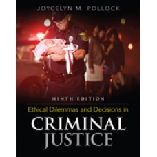 Test Bank for Ethical Dilemmas and Decisions in Criminal Justice, 9th Edition
