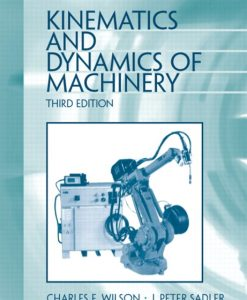 Solution Manual for Kinematics and Dynamics of Machinery, 3/E 3rd Edition Charles E. Wilson, J. Peter Sadler