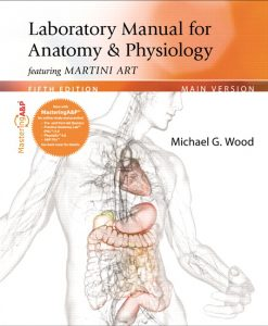 Solution Manual for Laboratory Manual for Anatomy & Physiology featuring Martini Art, Main Version, 5/E 5th Edition Michael G. Wood