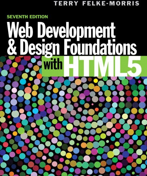 Test Bank for Web Development and Design Foundations with HTML5, 7/E 7th Edition byTerry Felke-Morris