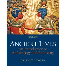 Solution Manual for Ancient Lives: An Introduction to Archaeology and Prehistory, 5/E – Brian M. Fagan