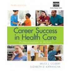 Solution Manual for Career Success in Health Care Professionalism in Action, 3rd Edition