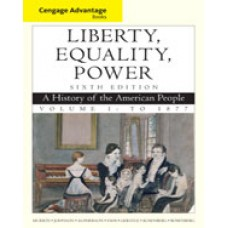Solution Manual for Cengage Advantage Books Liberty, Equality, Power A History of the American People, Volume 1 To 1877, 6th Edition
