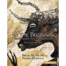 Solution Manual for In the Beginning: An Introduction to Archaeology, 13/E – Brian M. Fagan & Nadia Durrani