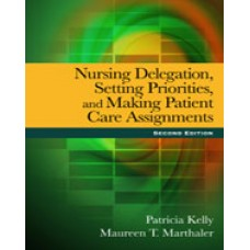 Solution Manual for Nursing Delegation, Setting Priorities, and Making Patient Care Assignments, 2nd Edition