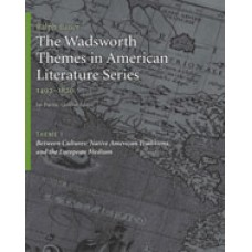 Solution Manual for The Wadsworth Themes American Literature Series, 1492-1820 Theme 1 Native American Traditions and the European Medium, 1st Edition