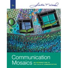 Test Bank for Communication Mosaics An Introduction to the Field of Communication, 6th Edition