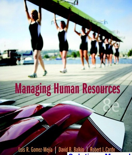 Managing Human Resources 8th Edition Gomez-Mejia Solutions Manual