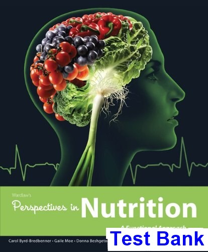 Wardlaws Perspectives in Nutrition A Functional Approach 1st Edition Byrd-Bredbenner Test Bank
