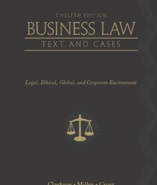 Business Law Text and Cases Legal Ethical Global and Corporate Environment 12th Edition Test Bank Clarkson