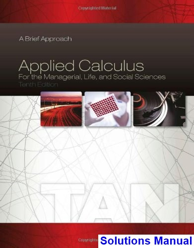 Applied Calculus for the Managerial Life and Social Sciences A Brief Approach 10th Edition Tan Solutions Manual