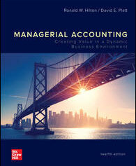 Solution Manual for Managerial Accounting: Creating Value in a Dynamic Business Environment, 12th Edition, Ronald Hilton, David Platt, ISBN10: 1260853772, ISBN13: 9781260853773, ISBN10: 1259969517, ISBN13: 9781259969515