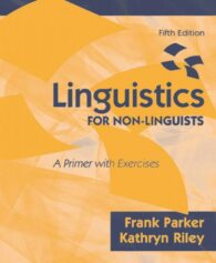 Solution Manual for Linguistics for Non-Linguists: A Primer with Exercises, 5/E 5th Edition Frank Parker, Kathryn Riley