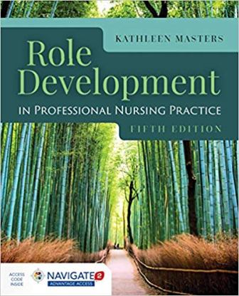 Test Bank for Role Development In Professional Nursing Practice, 5th Edition, Kathleen Masters, ISBN-10: 128415291X, ISBN-13: 9781284152913