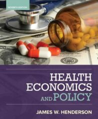 Test Bank for Health Economics and Policy 7th Edition Henderson, ISBN-10: 1337106755, ISBN-13: 9781337106757