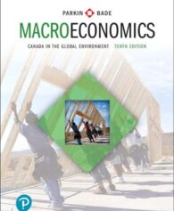 Test Bank for Macroeconomics: Canada in the Global Environment, 10th Edition, Michael Parkin, Robin Bade, ISBN-10: 0134686837, ISBN-13: 9780134686837