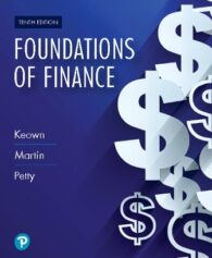 Solution Manual for Foundations of Finance, 10th Edition, Arthur J. Keown, John D. Martin, John D Martin, J. William Petty, ISBN-10: 0135160618, ISBN-13: 9780135160619