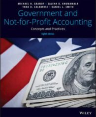Solution Manual for Government and Not-for-Profit Accounting: Concepts and Practices, 8th Edition, H. Granof, ISBN: 1119495814, ISBN: 9781119495819