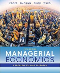 Test Bank for Managerial Economics, 5th Edition, Luke M. Froeb, Brian T. McCann, Michael R. Ward, Mike Shor, ISBN-10: 1337106666, ISBN-13: 9781337106665