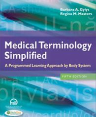 Test Bank forMedical Terminology Simplified : A Programmed Learning Approach by Body System, 5th Edition, Barbara A. Gylys, Regina M. Masters, ISBN-13: 978-0-8036-3971-3, ISBN-10: 0803639716, ISBN-13: 9780803639713