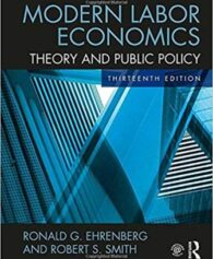 Solution Manual for Modern Labor Economics: Theory and Public Policy, 13th Edition, Ronald G. Ehrenberg, Robert S. Smith, ISBN-10: 1138218154, ISBN-13: 9781138218154, Ronald G. Ehrenberg, Robert S. Smith, ISBN-10: 1138218154, ISBN-13: 9781138218154