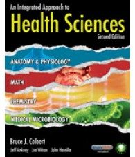 Solution Manual for An Integrated Approach to Health Sciences Anatomy and Physiology, Math, Chemistry and Medical Microbiology, 2nd Edition