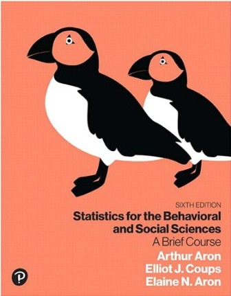 Test Bank for Statistics for the Behavioral and Social Sciences: A Brief Course, 6th Edition, Arthur Aron, Elliot J. Coups, Elaine N. Aron, ISBN-10: 0134877195, ISBN-13: 9780134877198
