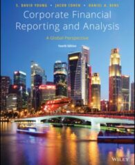 Solution Manual for Corporate Financial Reporting and Analysis: A Global Perspective, 4th Edition by S. David Young, Jacob Cohen, Daniel A. Bens, ISBN-10: 111949463X, ISBN-13: 9781119494638