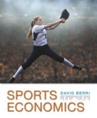 Solution Manual for Sports Economics, 1st Edition, David Berri, ISBN: 9781319106157, ISBN: 9781319282219