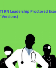 ATI RN Leadership Proctored Exam (7 Versions)(LATEST-202021, All Correct Answers)